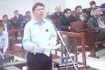 Ông Đinh La Thăng: Chẳng lẽ cứ phản bác là chối tội?