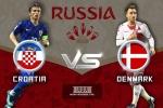 Trực tiếp Croatia vs Đan Mạch, Link xem vòng 1/8 World Cup 2018