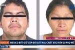 Đôi nam nữ sát hại, phân xác 20 phụ nữ rúng động Mexico