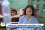 Video: Lạnh người vụ bạo hành cắt gân tay, chân qua lời kể người vợ
