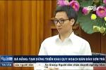Phó Thủ tướng Vũ Đức Đam: 'Không để các dự án đã cấp phép ở Sơn Trà bị triển khai ồ ạt'
