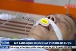 Số ca ngộ độc rượu tăng chóng mặt trong Tết Mậu Tuất