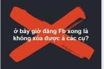 Từ 14h ngày 17/11: Dân mạng bất ngờ vì đăng status Facebook, không thể xóa dấu vết