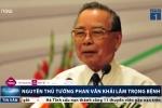 Tình hình sức khỏe nguyên Thủ tướng Phan Văn Khải