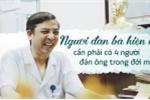 Giám đốc Bệnh viện Phụ sản Trung ương bật mí hàng loạt chuyện 'làm đẹp cho phụ nữ'