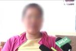 Bé gái 7 tuổi nghi bị xâm hại tình dục: Lời kể đau lòng của người mẹ