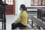 Vận chuyển ma túy, bà bầu 9 tháng lĩnh án 15 năm tù