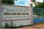 Hơn trăm giáo viên, nhân viên ở Đắk Nông 7 tháng không được nhận lương