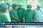 Bác sỹ Quảng Ngãi cứu sống ngoạn mục bệnh nhân bị đâm thủng tim