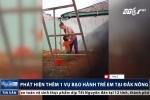 Kinh hãi khi xem clip hành hạ trẻ em ở Đắk Nông