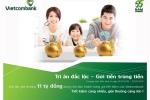 Vietcombank triển khai Chương trình khuyến mại 'Tri ân đắc lộc – Gửi tiền trúng tiền' dành cho khách hàng cá nhân