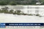 Clip: Thương tâm 2 mẹ con bị nước lũ cuốn ở Quảng Nam