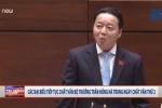 Video: Toàn cảnh Quốc hội chất vấn Bộ trưởng Trần Hồng Hà sáng 5/6