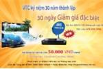 30 ngày Giảm giá ưu đãi đặc biệt với Truyền hình số vệ tinh VTC nhân kỷ niệm 30 năm ngày thành lập