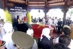 Trực tiếp: Lễ truy điệu và an táng nguyên Thủ tướng Phan Văn Khải