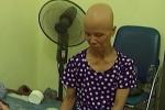 Giá thuốc 'cắt cổ', nhiều bệnh nhân ung thư phải bán đất để mua thuốc