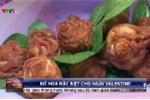 Hoa hồng thịt xông khói - món quà 'độc', lạ cho ngày Valentine