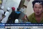Clip: Trưởng công an phường bị đâm thấu cổ khi giải cứu con tin