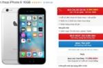 iPhone 6 16 GB giảm giá 3 triệu đồng, đón bản 32 GB