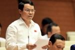Đại biểu Quốc hội: Có hiện tượng móc ngoặc để trục lợi ngân sách sau cổ phần hoá hay không?