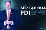 Sếp tập đoàn FDI: 'Tôi chấm môi trường đầu tư của Việt Nam 11 điểm'