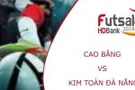 Trực tiếp Futsal HDBank VĐQG 2018: Cao Bằng vs Kim Toàn Đà Nẵng