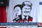 Báo quốc tế rầm rộ đưa tin thượng đỉnh Mỹ - Triều lần 2 tại Việt Nam