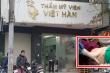 Thẩm mỹ viện Việt Hàn hút mỡ bụng gây chết người khi không được phép