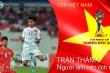 Tuyển thủ U20 Việt Nam Trần Thành: Từ vai phụ thành người hùng World Cup