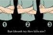 Trắc nghiệm vui đoán tính cách: Bạn khoanh tay theo kiểu nào?