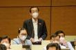 Đại biểu đề nghị Quốc hội giám sát 2 gói hỗ trợ do dịch COVID-19