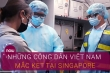 Video: Gần 200 công dân Việt Nam mắc kẹt tại Singapore