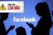 Cảnh báo chiêu trò lừa đảo qua mạng xã hội