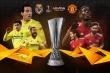 Trực tiếp chung kết Europa League Man Utd vs Villarreal