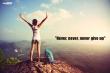 20 câu nói truyền cảm hứng, giúp bạn củng cố niềm tin trong cuộc sống
